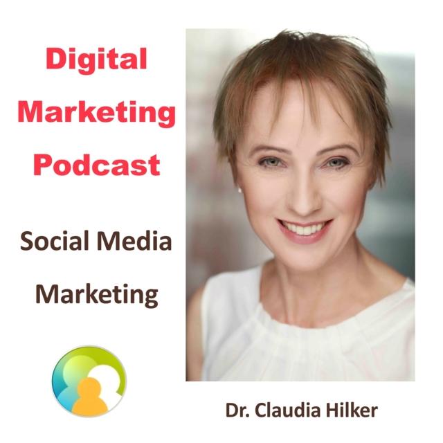 Digital Marketing Podcast_Social Media Marketing_Claudia Hilker