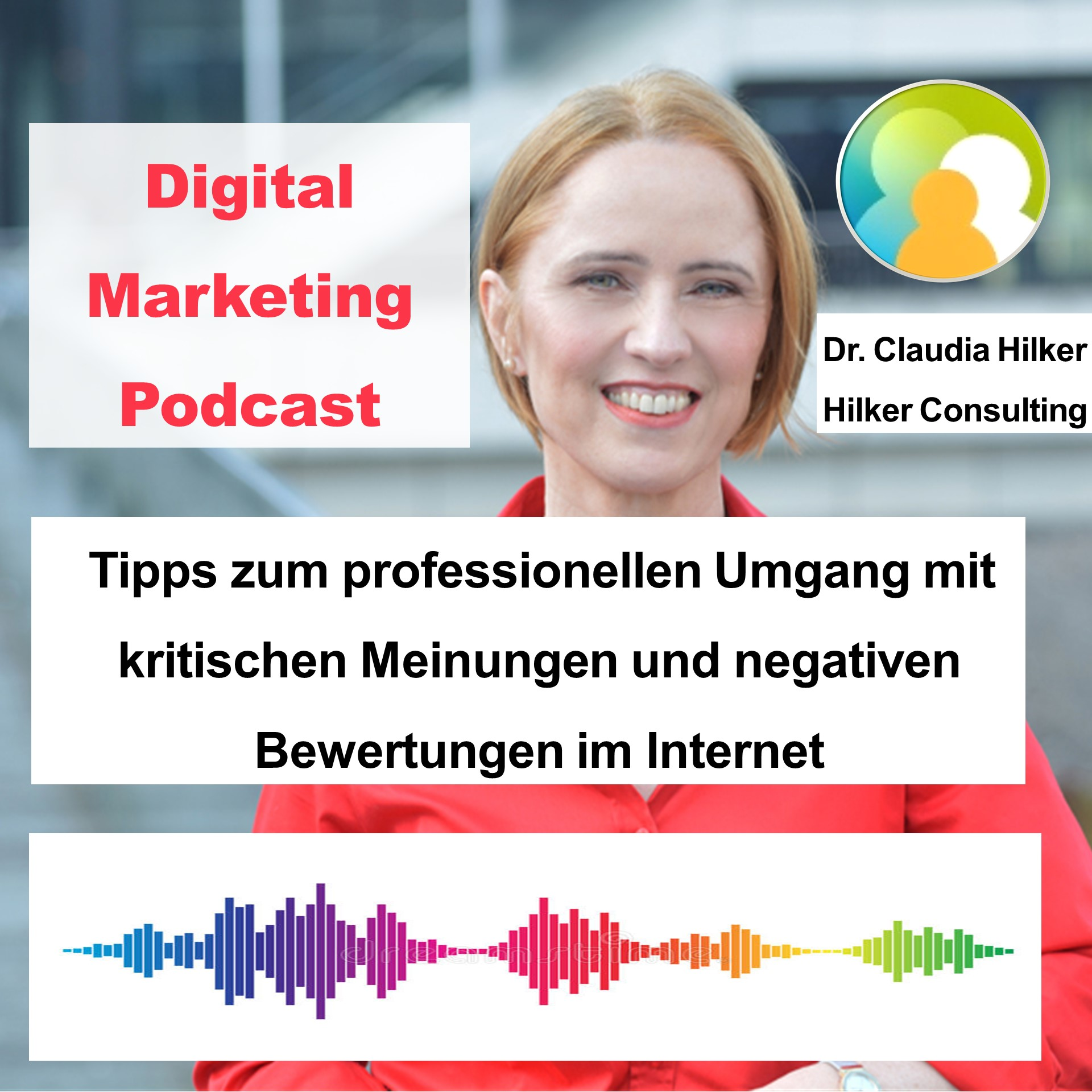 Podcast Digital Marketing_Umgang mit negativen Bewertungen im Internet_Claudia Hilker